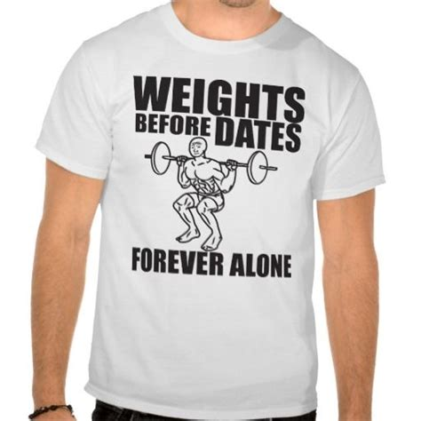 Memes Shirt - weights before dates forever alone meme shirt feels