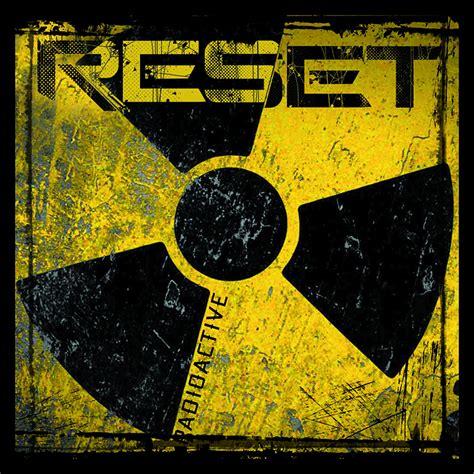 radioactive reset