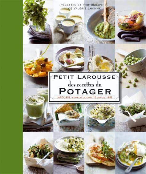 petit larousse cuisine livre petit larousse des recettes du potager val 233 rie