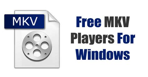 best mkv player free top best free mkv players for windows 10