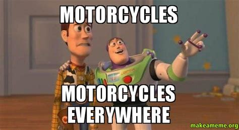 Toy Story Everywhere Meme - motorcycles motorcycles everywhere buzz and woody toy