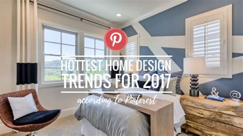 home decor hot trends 2017 pinterest hottest home design trends for 2017 according to