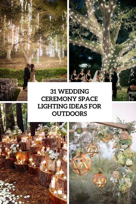wedding lighting ideas outdoors 31 wedding ceremony space lighting ideas for outdoors