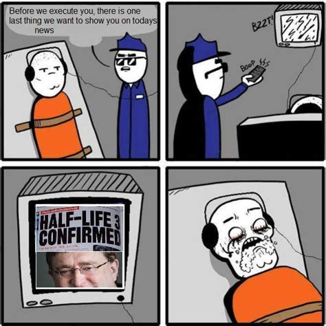 Half Life 3 Meme - image 567651 half life 3 confirmed know your meme
