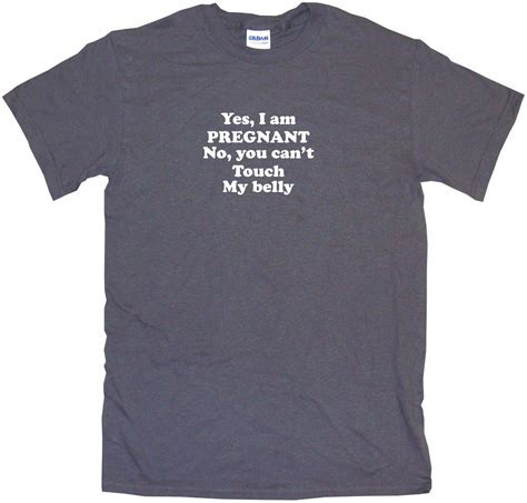 Yes I 039 yes i am no you can t touch my belly womens