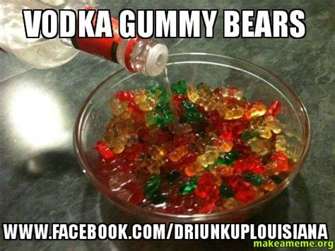 Gummy Bear Meme - vodka gummy bears www facebook com driunkuplouisiana