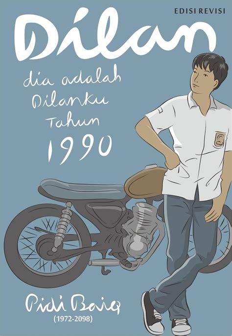 Novel Dilan Dia Adalah Dilanku Tahun 1990 New Edisi Revisi mengembara masa sma bersama novel dilan 1990 surya hardhiyana