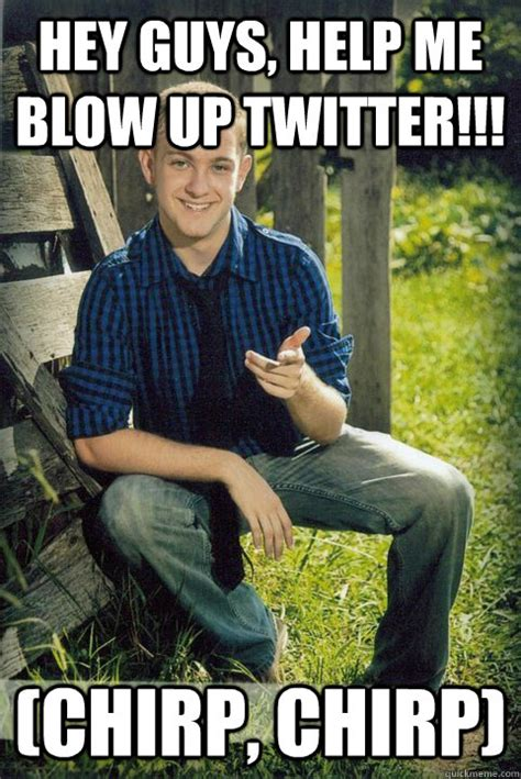 Blow Me Meme - hey guys help me blow up twitter chirp chirp the