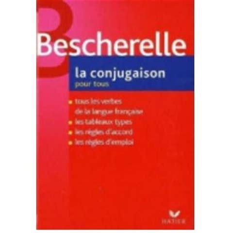 bescherelle complete guide to 2218065916 bescherelle la conjugasion pour tous hatier 9782218922626