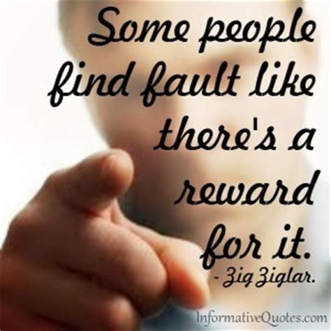 Some Search For A Some Find Fault Like There S A Reward For It Informative Quotes