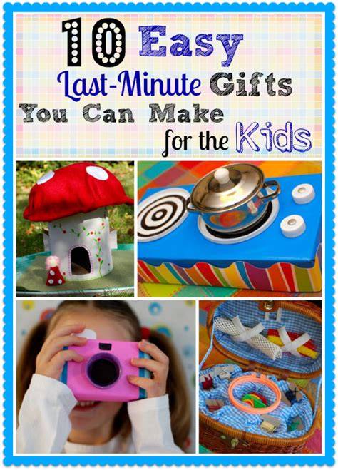 cheap gifts for kids 10 easy last minute gifts you can make for the kids