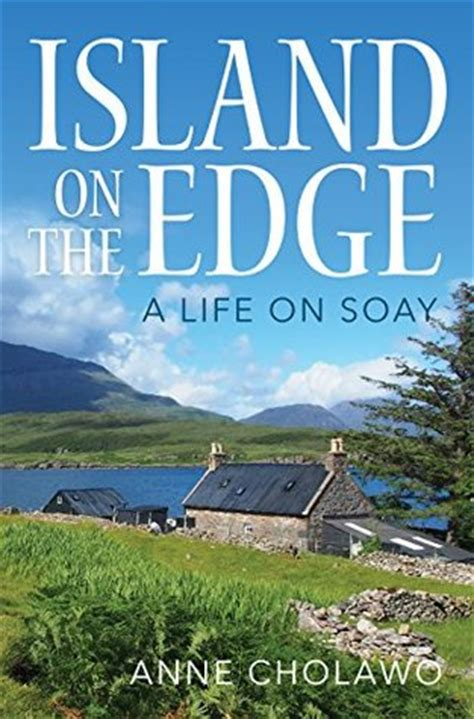 island on the edge island on the edge a life on soay by anne cholawo