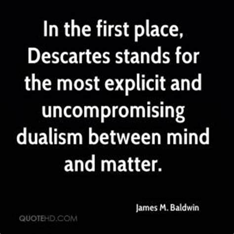 descartes mind and matter m baldwin quotes quotehd