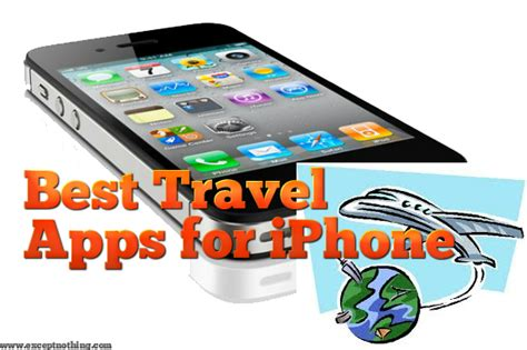 best travel apps for android the best travel apps for iphone and android