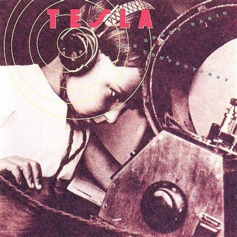 Tesla The Great Radio Controversy Album The Steel Archives Tesla Quot Song Quot