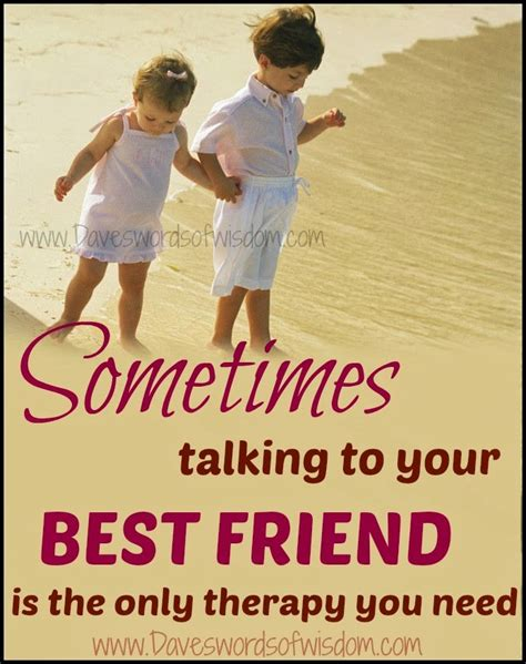 s best friend daveswordsofwisdom sometimes your best friend is all you need
