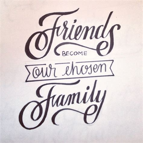 Friend Of The Family friends become our chosen family friendship quotes