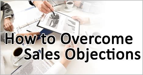 overcoming common objections  powerful rebuttals