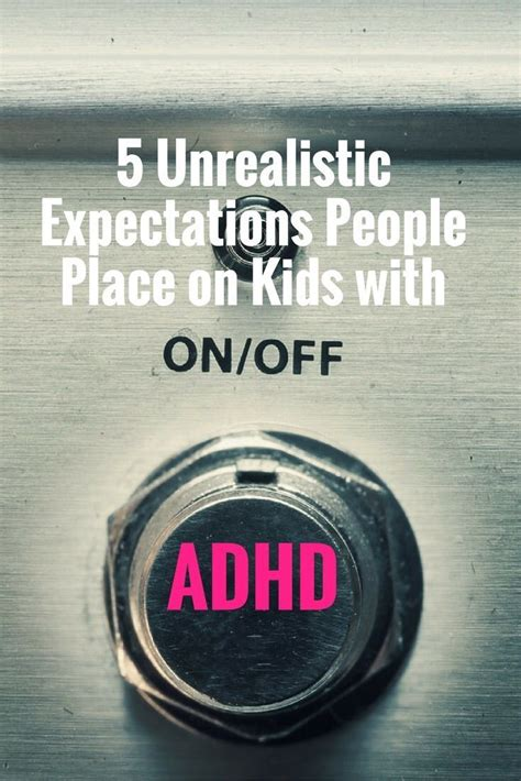 adhd mp 5 unrealistic expectations people place on kids with adhd