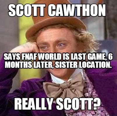 Game 6 Memes - meme creator scott cawthon says fnaf world is last game