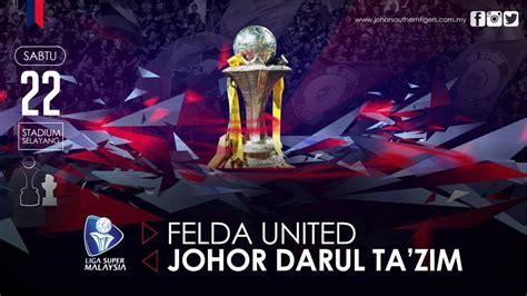 keputusan terkini jdt vs felda united liga super 3 mei 2015 keputusan final jdt vs felda united 22 8 2015 liga super