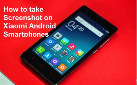 how to take screenshot on android phone how to take screenshot on xiaomi android smartphones gadgets academy