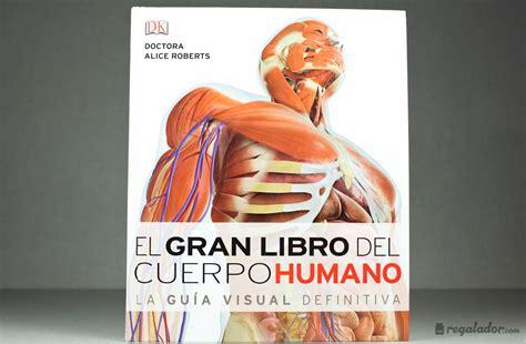 libro el cuerpo humano el gran libro del cuerpo humano en regalador com