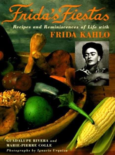 frida kahlo biography barnes and noble frida s fiestas recipes and reminiscences of life with