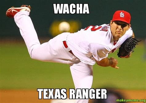 Texas Rangers Meme - wacha texas ranger make a meme