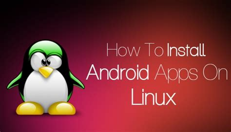 run android apps on linux how to run android apps on linux os