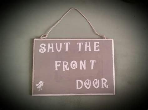 Shut The Front Door Sign Shut The Front Door Sign 183 Modernvintagedesigntreasures 183 Store Powered By Storenvy