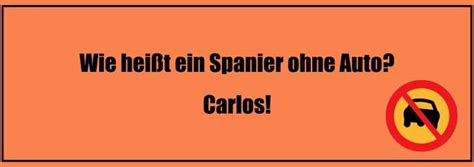 Wie Nennt Man Einen Spanier Ohne Auto by 220 Ber 2500 Flachwitze Spr 252 Che Die Besten Flachwitze Und
