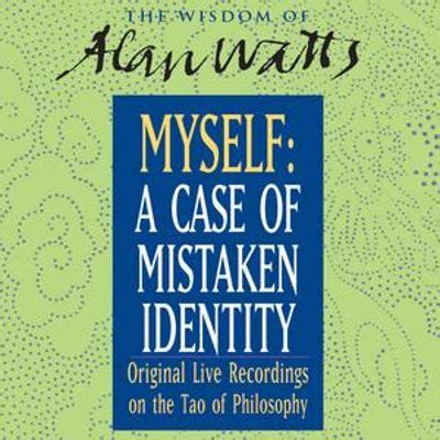 A Of Mistaken Identity by Myself A Of Mistaken Identity Alan Watts Credits