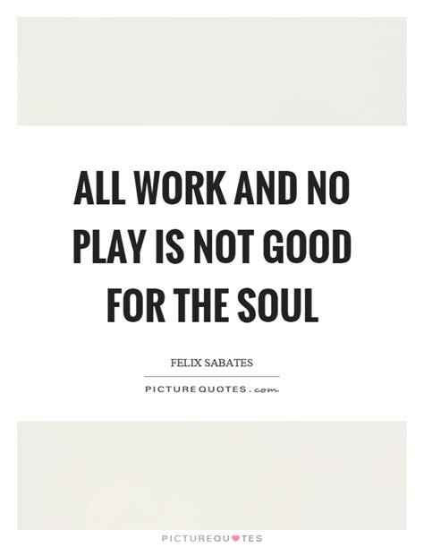 All Work No Play by All Work And No Play Quotes Sayings All Work And No