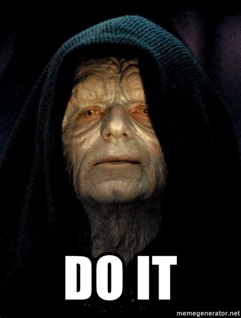 Do It Meme - do it star wars emperor meme generator