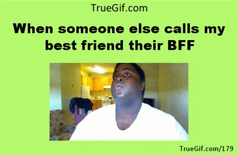 My Best Friend Meme - when someone else calls my best friend their bff