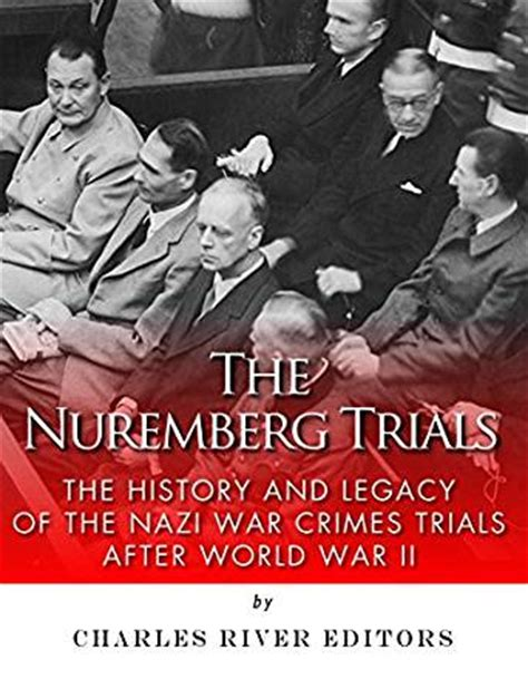 libro war crimes world of the nuremberg trials the history and legacy of the war crimes trials after world war ii