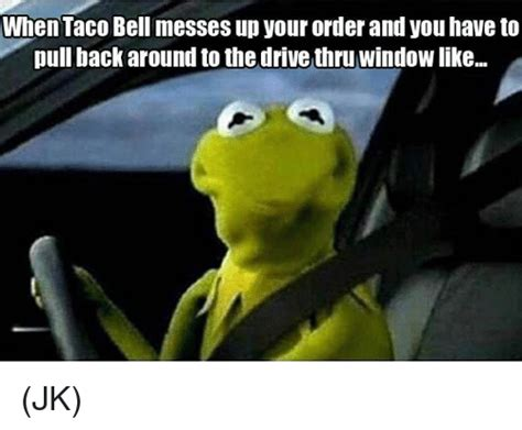 Youd Better Back That Drive Up by When Taco Bell Messes Up Your Order And You To Pull