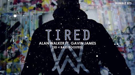 alan walker tired 3d bass boosted alan walker tired ft gavin james