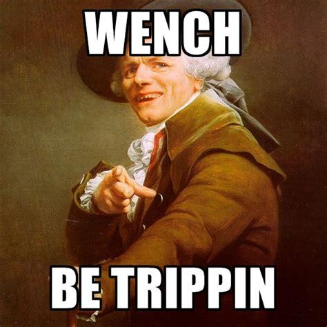 Bitches Be Trippin Meme - joseph ducreux memes create meme