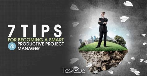 7 Tips On Being A by 7 Tips For Becoming A Smart Productive Project Manager