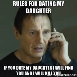 Dating Memes - rules for dating my daughter if you date my daughter i