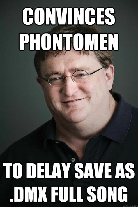 Gabe Newell Memes - cmon people you can t show the player by gabe newell