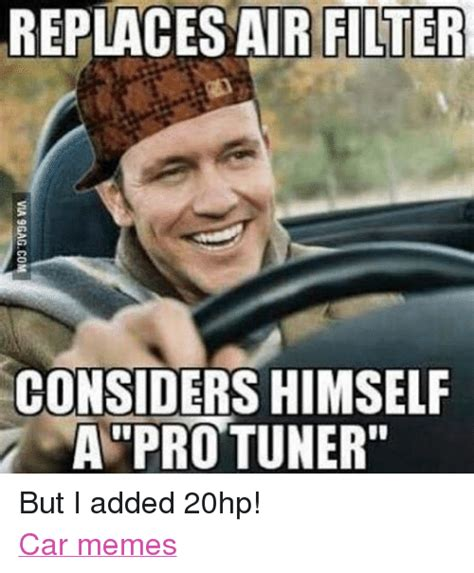 What Is Air Meme - replaces air filter considers himself a pro tuner but i