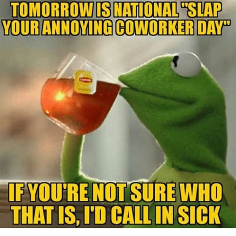 Annoying Coworkers Meme - tomorromnis national slap your annoying coworker day if