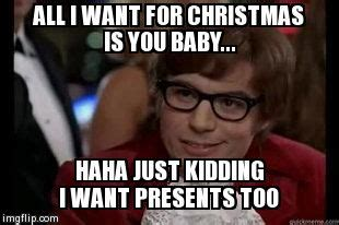 All I Want For Christmas Meme - image tagged in austin powers imgflip