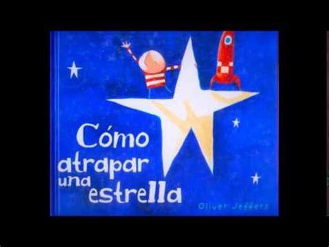como atrapar una estrella 9681677587 lectura en voz alta del libro 225 lbum c 243 mo atrapar una estrella youtube