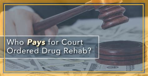 court ordered drug rehab and addiction treatment what you who pays for court ordered drug rehab