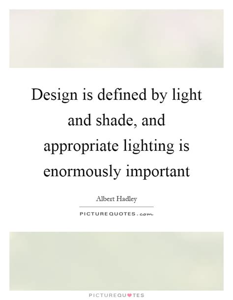 design is important design is defined by light and shade and appropriate
