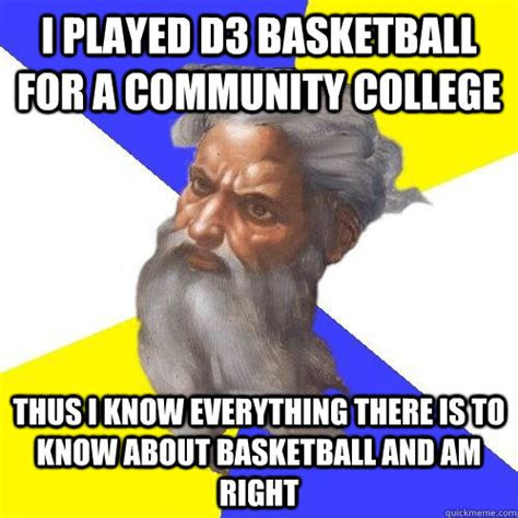 Community College Meme - i played d3 basketball for a community college thus i know